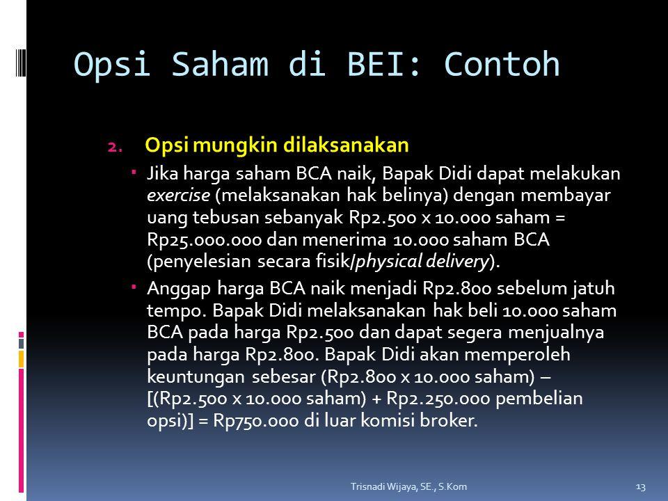 Opsi Saham di BEI: Contoh 2. Opsi mungkin dilaksanakan  Jika harga saham BCA naik, Bapak Didi dapat melakukan exercise (melaksanakan hak belinya) den