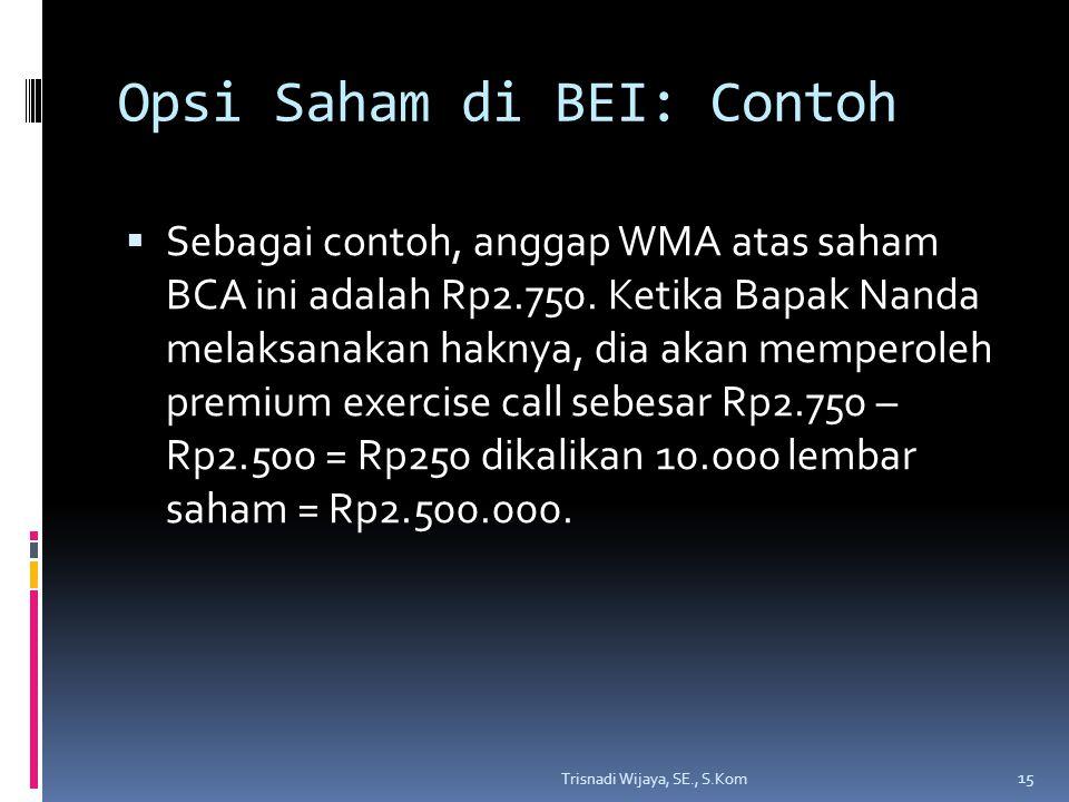 Opsi Saham di BEI: Contoh  Sebagai contoh, anggap WMA atas saham BCA ini adalah Rp2.750. Ketika Bapak Nanda melaksanakan haknya, dia akan memperoleh