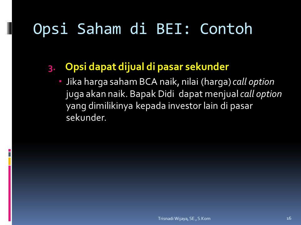Opsi Saham di BEI: Contoh 3. Opsi dapat dijual di pasar sekunder  Jika harga saham BCA naik, nilai (harga) call option juga akan naik. Bapak Didi dap