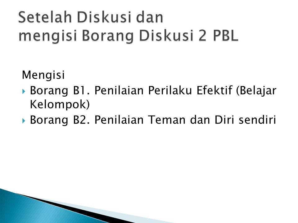 Mengisi  Borang B1. Penilaian Perilaku Efektif (Belajar Kelompok)  Borang B2. Penilaian Teman dan Diri sendiri