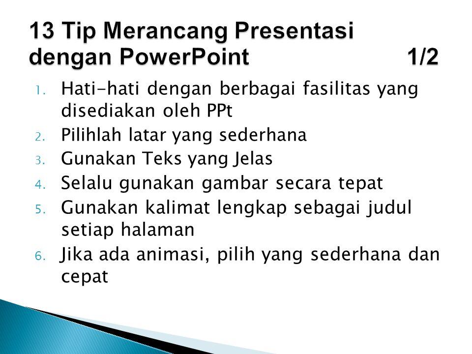 1. Hati-hati dengan berbagai fasilitas yang disediakan oleh PPt 2. Pilihlah latar yang sederhana 3. Gunakan Teks yang Jelas 4. Selalu gunakan gambar s