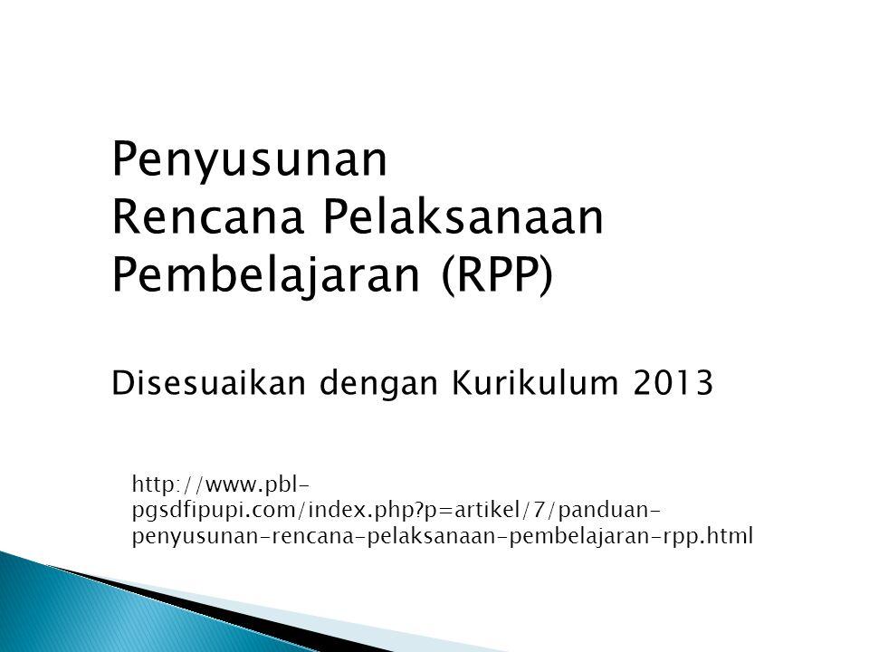 Penyusunan Rencana Pelaksanaan Pembelajaran (RPP) Disesuaikan dengan Kurikulum 2013 http://www.pbl- pgsdfipupi.com/index.php?p=artikel/7/panduan- peny