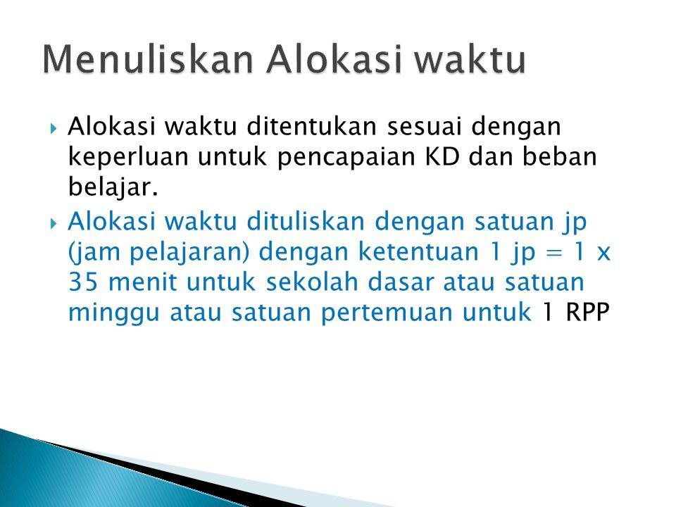  Alokasi waktu ditentukan sesuai dengan keperluan untuk pencapaian KD dan beban belajar.  Alokasi waktu dituliskan dengan satuan jp (jam pelajaran)