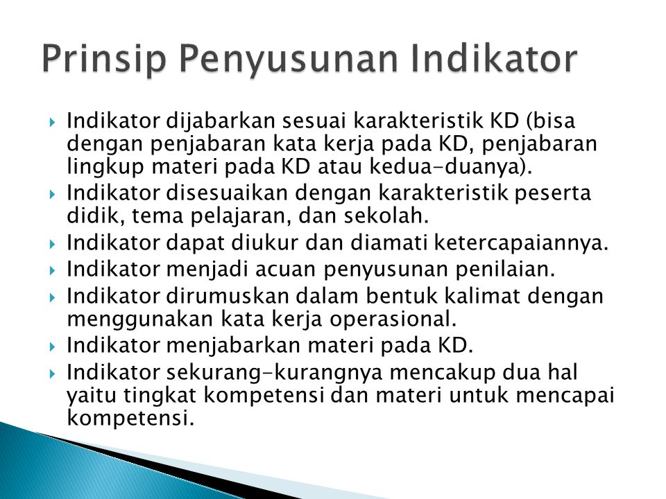  Indikator dijabarkan sesuai karakteristik KD (bisa dengan penjabaran kata kerja pada KD, penjabaran lingkup materi pada KD atau kedua-duanya).  Ind