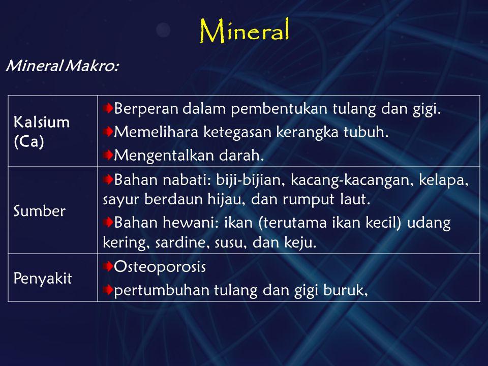 Mineral Kalsium (Ca) Berperan dalam pembentukan tulang dan gigi. Memelihara ketegasan kerangka tubuh. Mengentalkan darah. Sumber Bahan nabati: biji-bi