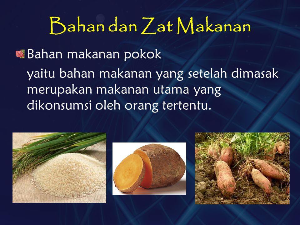 Bahan dan Zat Makanan Bahan makanan pokok yaitu bahan makanan yang setelah dimasak merupakan makanan utama yang dikonsumsi oleh orang tertentu.