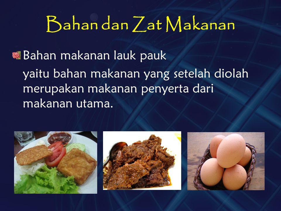 Bahan dan Zat Makanan Bahan makanan lauk pauk yaitu bahan makanan yang setelah diolah merupakan makanan penyerta dari makanan utama.