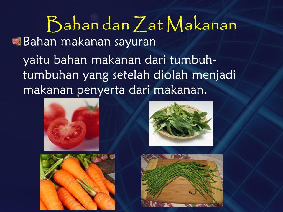 Bahan dan Zat Makanan Bahan makanan sayuran yaitu bahan makanan dari tumbuh- tumbuhan yang setelah diolah menjadi makanan penyerta dari makanan.