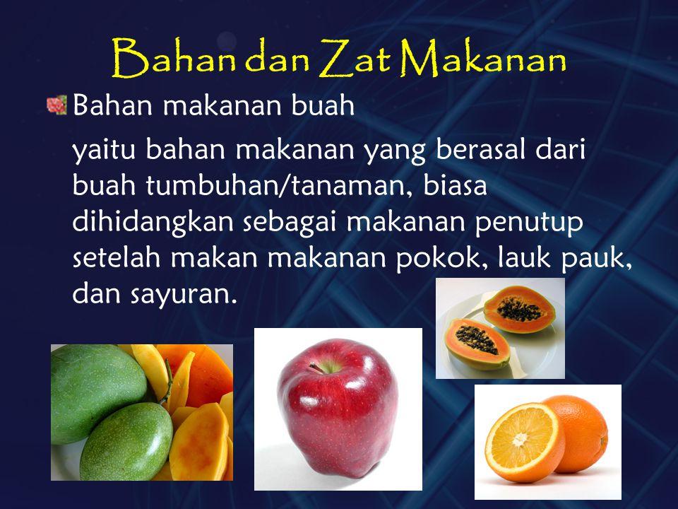Bahan dan Zat Makanan Bahan makanan buah yaitu bahan makanan yang berasal dari buah tumbuhan/tanaman, biasa dihidangkan sebagai makanan penutup setela