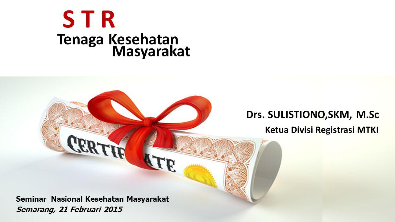 S T R Tenaga Kesehatan Masyarakat Drs. SULISTIONO,SKM, M.Sc Ketua Divisi Registrasi MTKI Seminar Nasional Kesehatan Masyarakat Semarang, 21 Februari 2