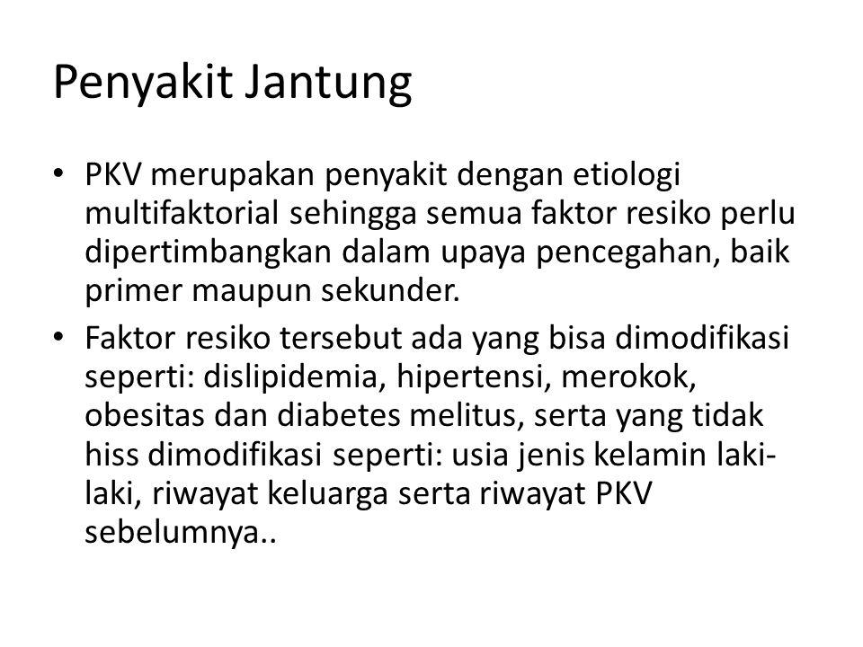 Penyakit Jantung PKV merupakan penyakit dengan etiologi multifaktorial sehingga semua faktor resiko perlu dipertimbangkan dalam upaya pencegahan, baik