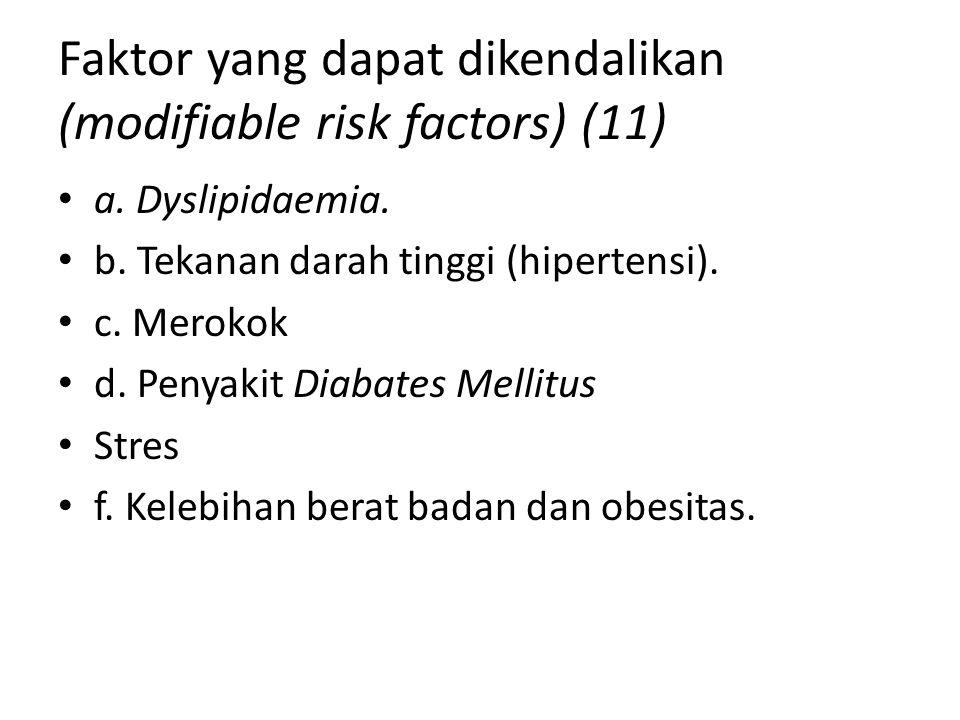 Faktor yang dapat dikendalikan (modifiable risk factors) (11) a. Dyslipidaemia. b. Tekanan darah tinggi (hipertensi). c. Merokok d. Penyakit Diabates