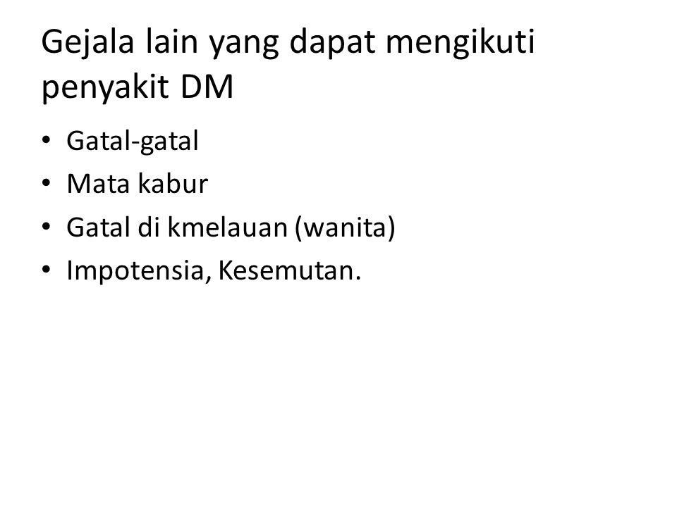 Gejala lain yang dapat mengikuti penyakit DM Gatal-gatal Mata kabur Gatal di kmelauan (wanita) Impotensia, Kesemutan.