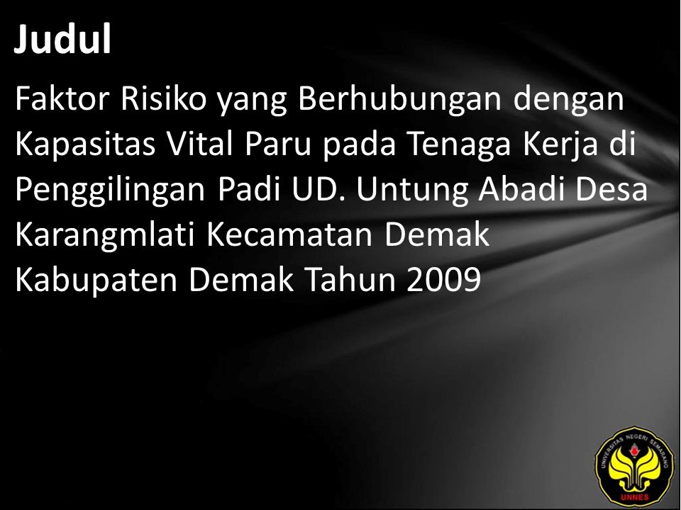 Judul Faktor Risiko yang Berhubungan dengan Kapasitas Vital Paru pada Tenaga Kerja di Penggilingan Padi UD.