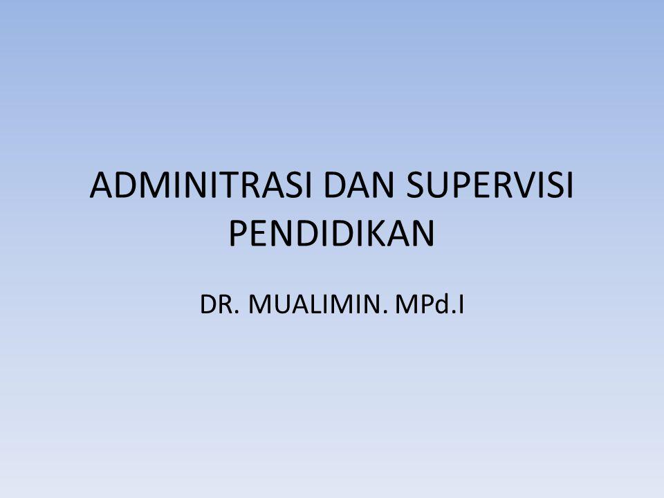 ADMINITRASI DAN SUPERVISI PENDIDIKAN DR. MUALIMIN. MPd.I