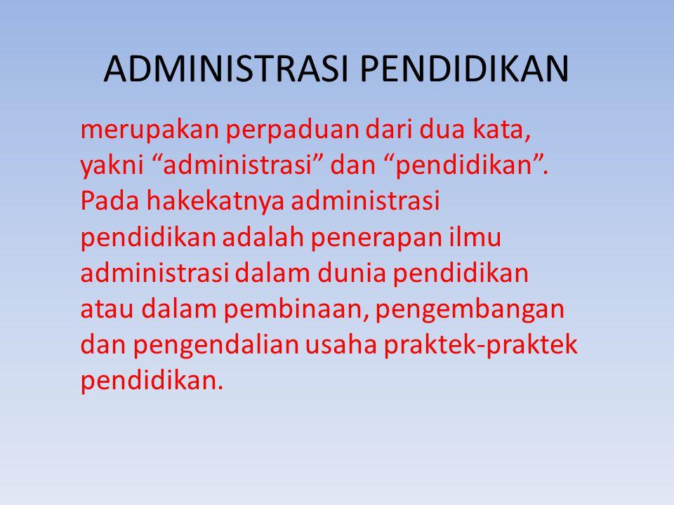 """ADMINISTRASI PENDIDIKAN merupakan perpaduan dari dua kata, yakni """"administrasi"""" dan """"pendidikan"""". Pada hakekatnya administrasi pendidikan adalah pener"""
