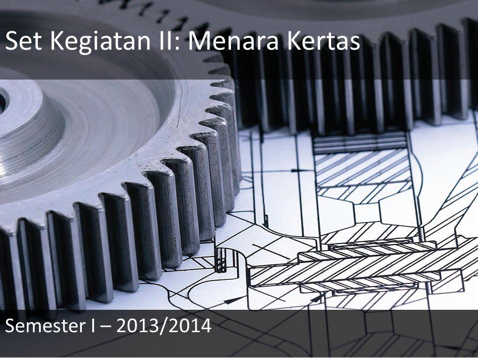 Set Kegiatan II: Menara Kertas Semester I – 2013/2014