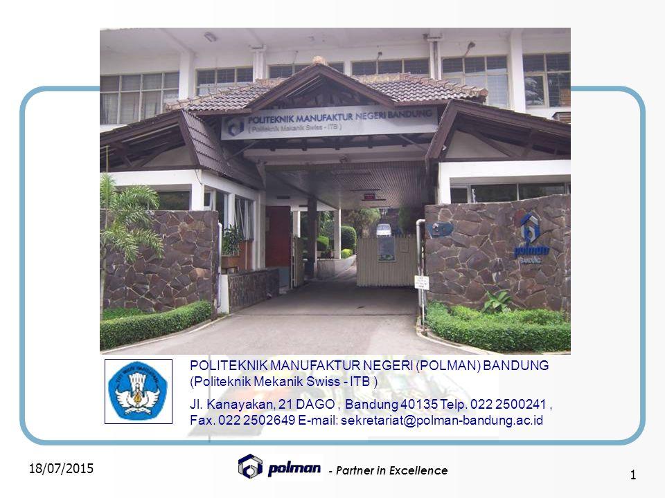 - Partner in Excellence 18/07/2015 1 POLITEKNIK MANUFAKTUR NEGERI (POLMAN) BANDUNG (Politeknik Mekanik Swiss - ITB ) Jl. Kanayakan, 21 DAGO, Bandung 4
