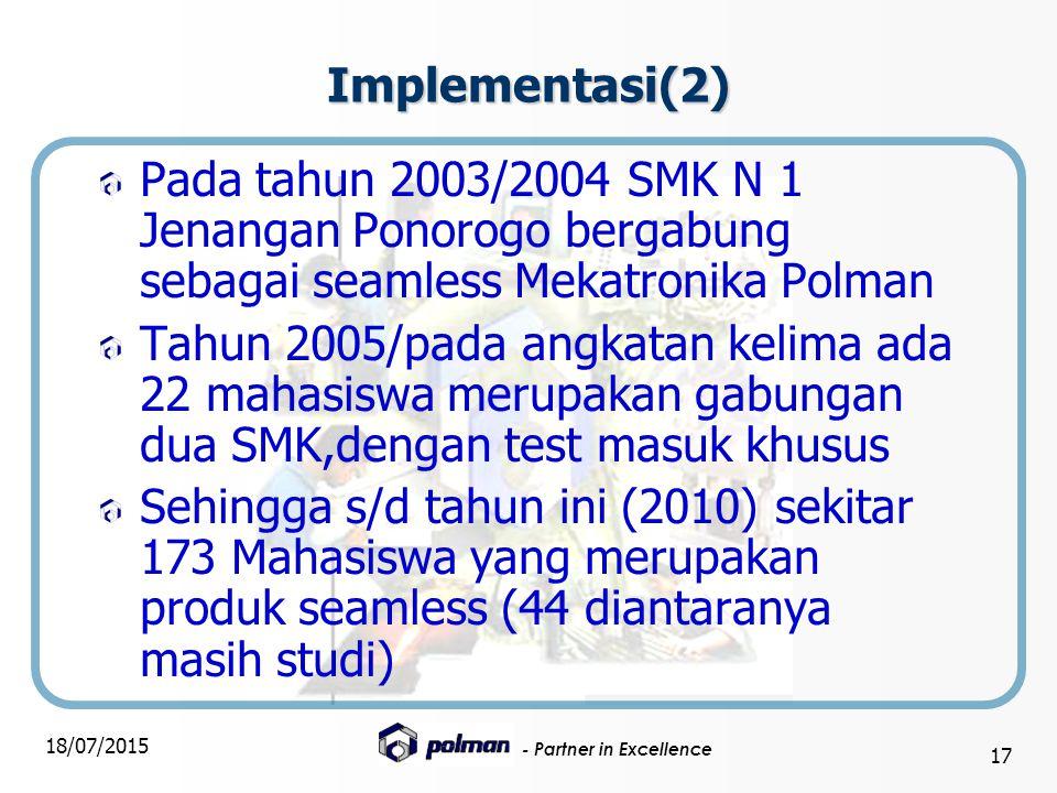- Partner in Excellence 18/07/2015 17 Implementasi(2) Pada tahun 2003/2004 SMK N 1 Jenangan Ponorogo bergabung sebagai seamless Mekatronika Polman Tah