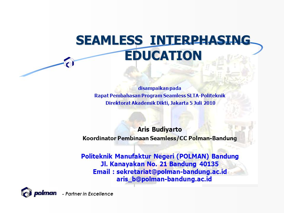 - Partner in Excellence SEAMLESS INTERPHASING EDUCATION disampaikan pada Rapat Pembahasan Program Seamless SLTA-Politeknik Direktorat Akademik Dikti,