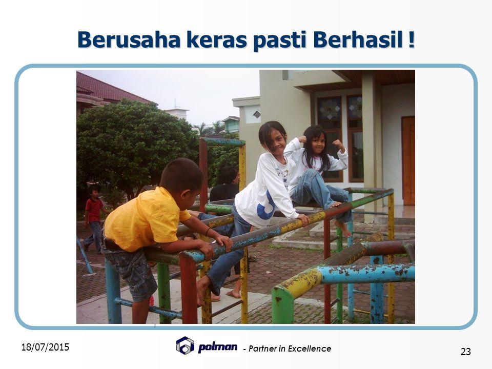 - Partner in Excellence 18/07/2015 23 Berusaha keras pasti Berhasil !