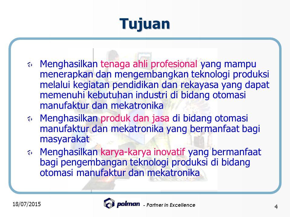 - Partner in Excellence 18/07/2015 4 Tujuan Menghasilkan tenaga ahli profesional yang mampu menerapkan dan mengembangkan teknologi produksi melalui ke