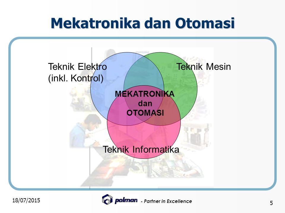 - Partner in Excellence 18/07/2015 5 Mekatronika dan Otomasi Teknik MesinTeknik Elektro (inkl. Kontrol) Teknik Informatika MEKATRONIKA dan OTOMASI
