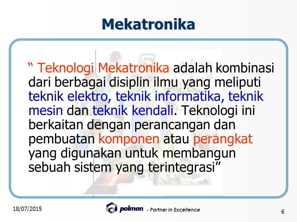 """- Partner in Excellence 18/07/2015 6 Mekatronika """" Teknologi Mekatronika adalah kombinasi dari berbagai disiplin ilmu yang meliputi teknik elektro, te"""