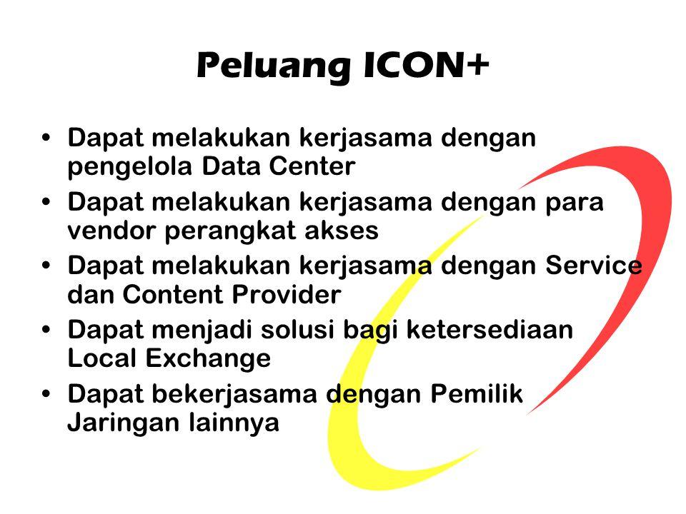 Peluang ICON+ Dapat melakukan kerjasama dengan pengelola Data Center Dapat melakukan kerjasama dengan para vendor perangkat akses Dapat melakukan kerj