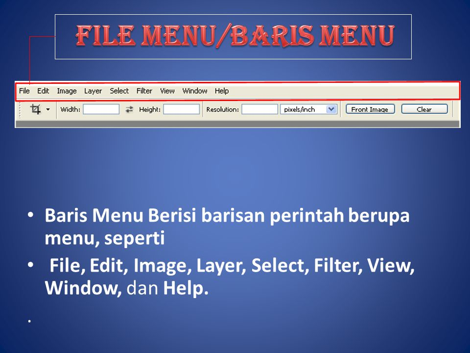 Baris Menu Berisi barisan perintah berupa menu, seperti File, Edit, Image, Layer, Select, Filter, View, Window, dan Help..