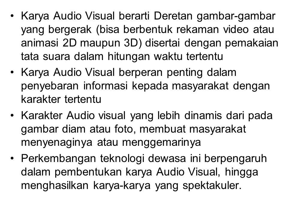 Karya Audio Visual berarti Deretan gambar-gambar yang bergerak (bisa berbentuk rekaman video atau animasi 2D maupun 3D) disertai dengan pemakaian tata