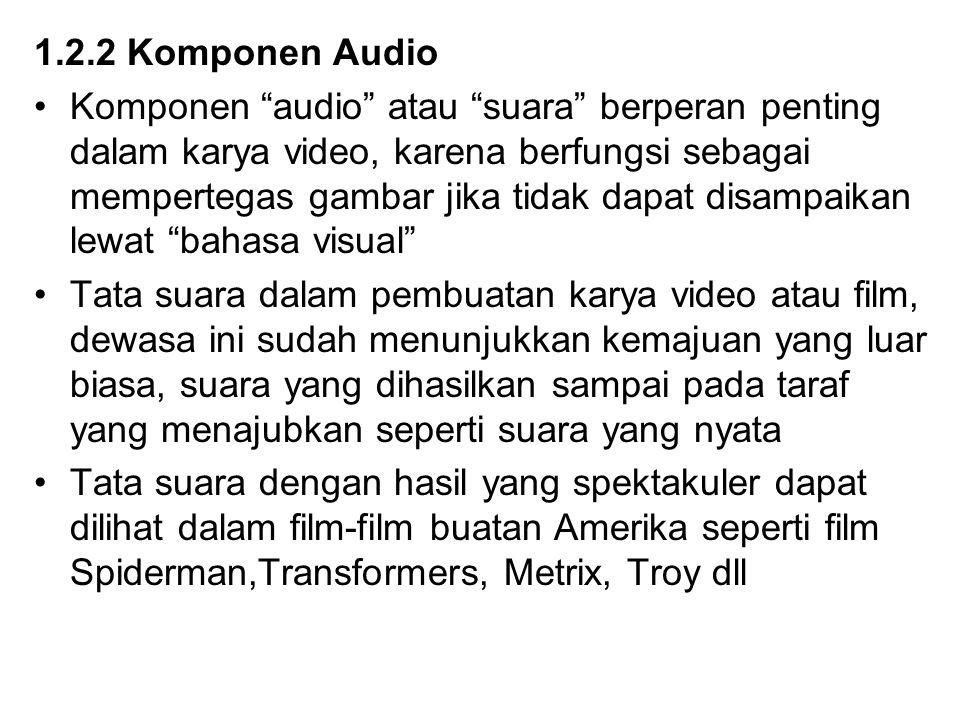 """1.2.2 Komponen Audio Komponen """"audio"""" atau """"suara"""" berperan penting dalam karya video, karena berfungsi sebagai mempertegas gambar jika tidak dapat di"""