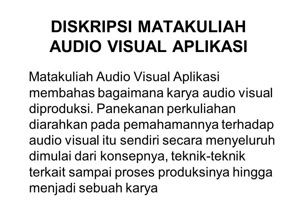 DISKRIPSI MATAKULIAH AUDIO VISUAL APLIKASI Matakuliah Audio Visual Aplikasi membahas bagaimana karya audio visual diproduksi. Panekanan perkuliahan di