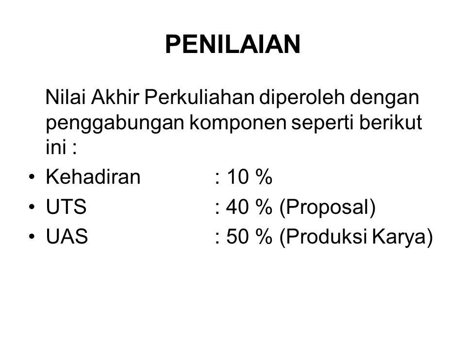 PENILAIAN Nilai Akhir Perkuliahan diperoleh dengan penggabungan komponen seperti berikut ini : Kehadiran : 10 % UTS : 40 % (Proposal) UAS : 50 % (Prod