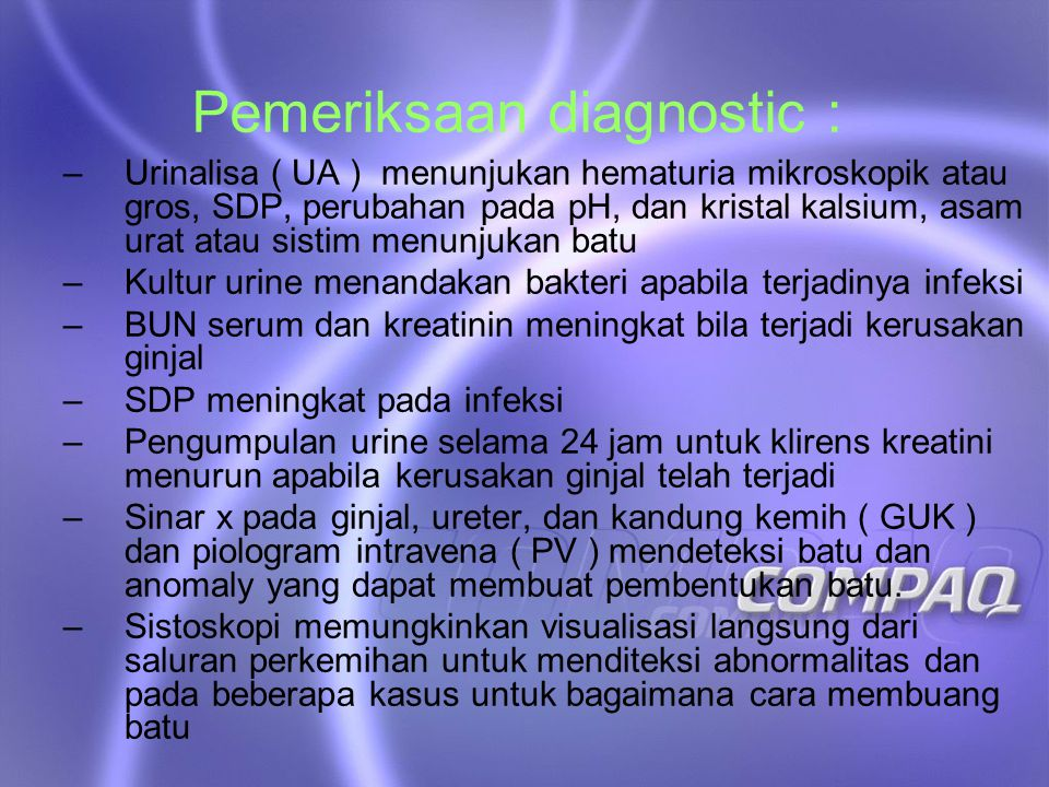 Pemeriksaan diagnostic : –Urinalisa ( UA ) menunjukan hematuria mikroskopik atau gros, SDP, perubahan pada pH, dan kristal kalsium, asam urat atau sis
