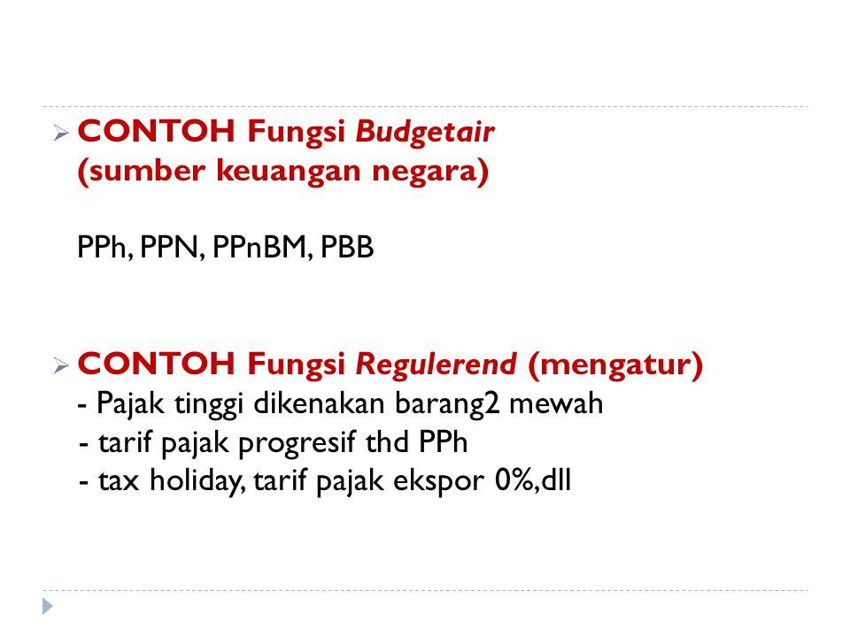"""Fungsi Pajak: 1.Budgetair / Financial """"memasukkan uang sebanyak-banyaknya ke kas negara dengan tujuan untuk membiayai pengeluaran negara"""" 2.Regulerend"""