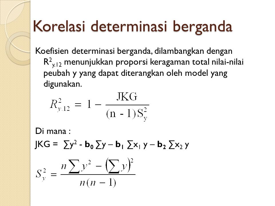 Korelasi determinasi berganda Koefisien determinasi berganda, dilambangkan dengan R 2 y.12 menunjukkan proporsi keragaman total nilai-nilai peubah y yang dapat diterangkan oleh model yang digunakan.