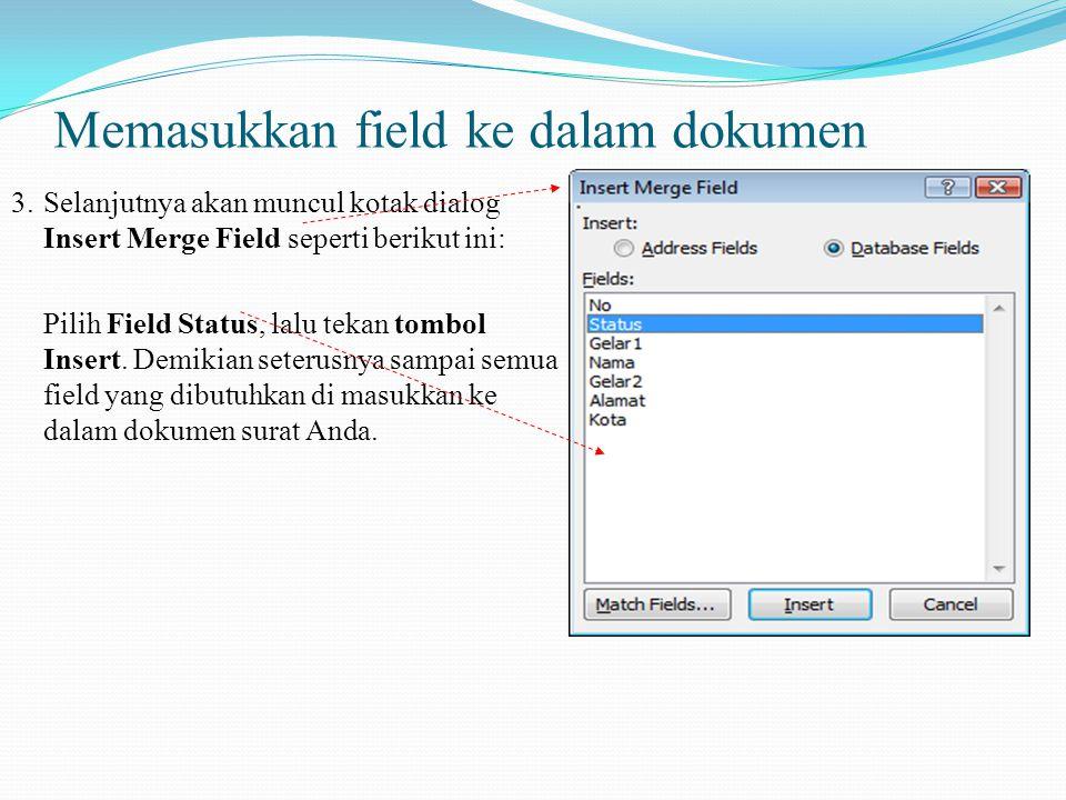 Memasukkan field ke dalam dokumen Setelah selesai Anda membuat Data Sourcenya, sekarang saatnya Anda memasukkan field-field tersebut ke dalam dokumen