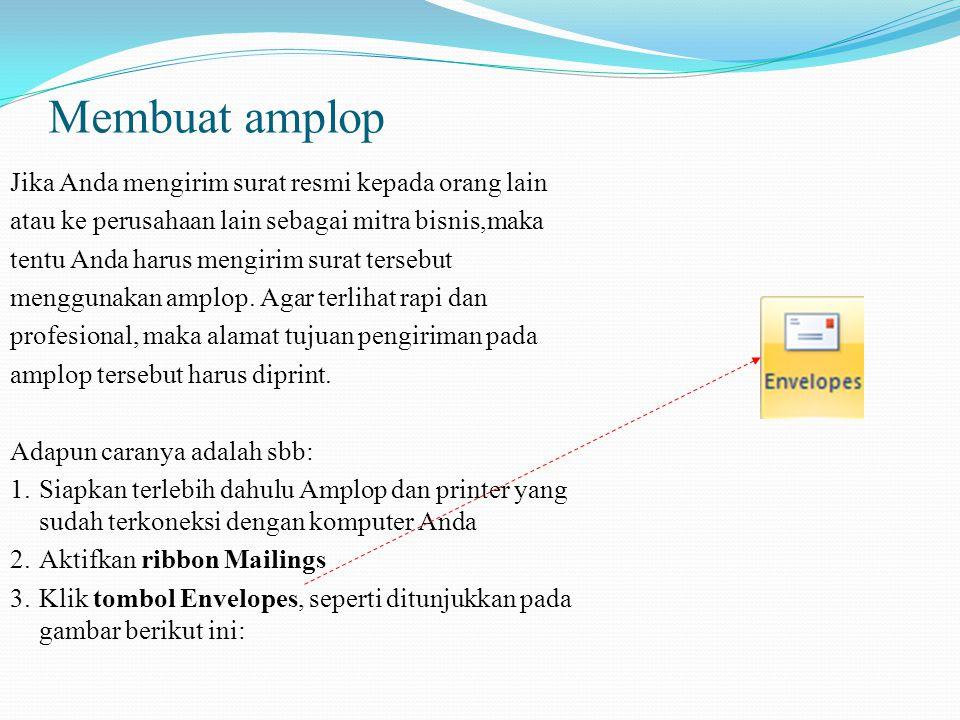 Membuat amplop Jika Anda mengirim surat resmi kepada orang lain atau ke perusahaan lain sebagai mitra bisnis,maka tentu Anda harus mengirim surat tersebut menggunakan amplop.