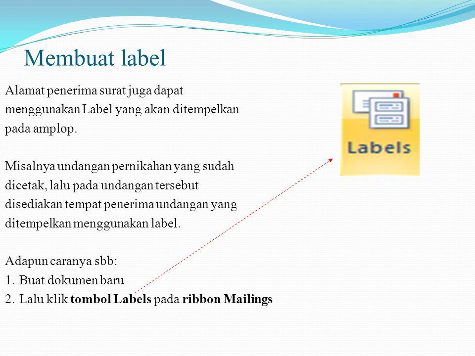 Membuat label Alamat penerima surat juga dapat menggunakan Label yang akan ditempelkan pada amplop.