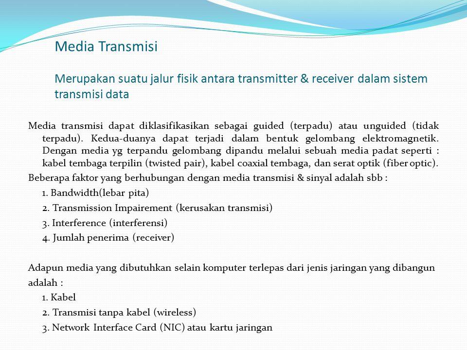 Media Transmisi Merupakan suatu jalur fisik antara transmitter & receiver dalam sistem transmisi data Media transmisi dapat diklasifikasikan sebagai g