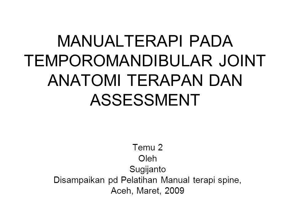 Osteokinematika dan artrokinematika TMJ Osteokinematika → Depresi-elevasi, → Protrusi-retrusi, → Lateral deviasi kanan-kiri Artrokinematika → grk traksi arah caudal, → translasi keventral saat depresi