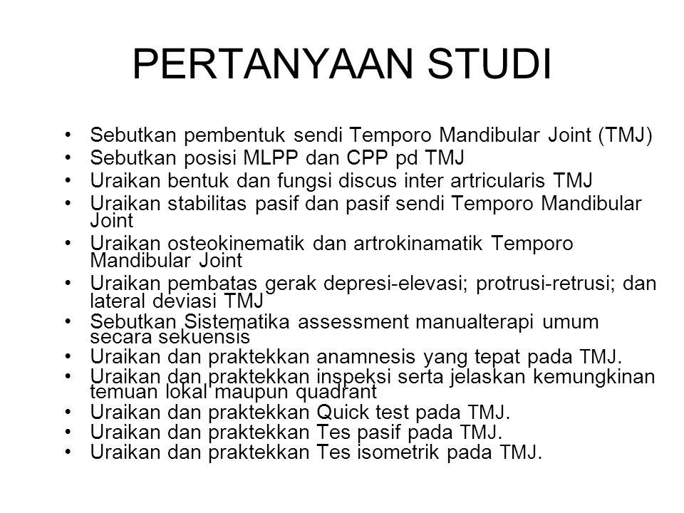 PERTANYAAN STUDI Sebutkan pembentuk sendi Temporo Mandibular Joint (TMJ) Sebutkan posisi MLPP dan CPP pd TMJ Uraikan bentuk dan fungsi discus inter ar