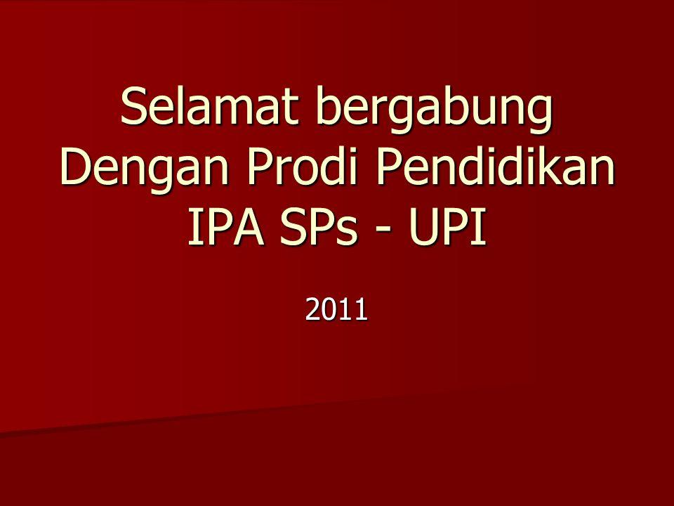 2011 Selamat bergabung Dengan Prodi Pendidikan IPA SPs - UPI