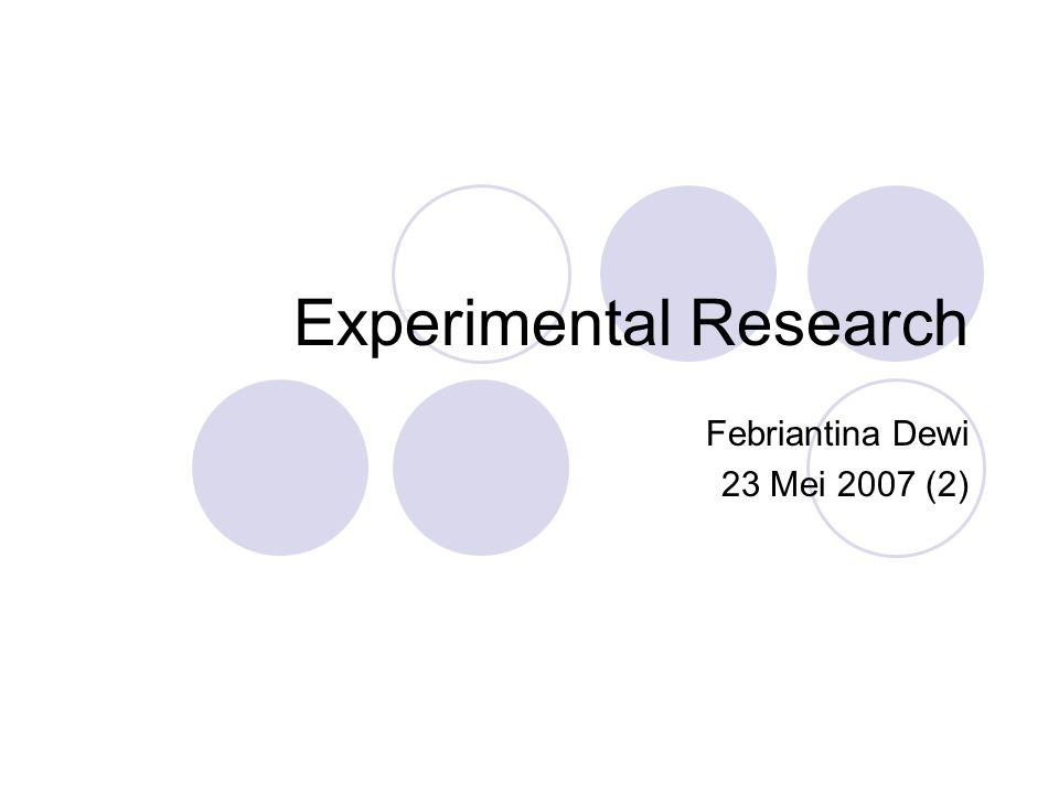 Outline Definition Validity in Experimentation  Internal validity  External validity Design Experiment:  Pre Experimental Design  True Experimental Design Beberapa jenis design Contoh penggunaan studi percobaan (experiment) : dari beberapa jurnal