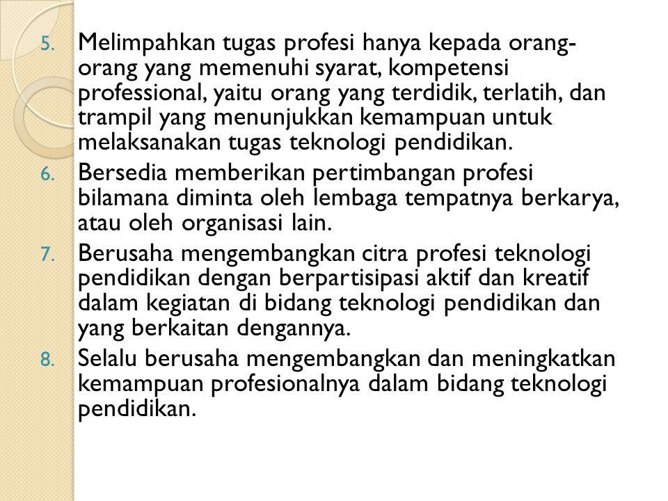 5. Melimpahkan tugas profesi hanya kepada orang- orang yang memenuhi syarat, kompetensi professional, yaitu orang yang terdidik, terlatih, dan trampil