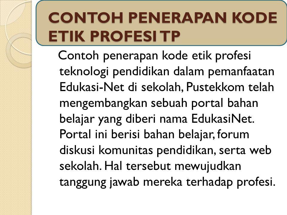 CONTOH PENERAPAN KODE ETIK PROFESI TP Contoh penerapan kode etik profesi teknologi pendidikan dalam pemanfaatan Edukasi-Net di sekolah, Pustekkom tela