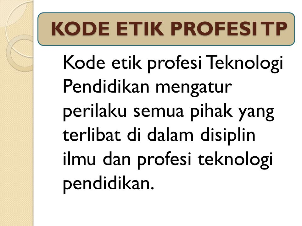 Kode Etik Profesi TP Menurut AECT Tanggung jawab dan kewajiban terhadap Profesi Dalam memenuhi kewajibannya terhadap profesi, anggota : 1.