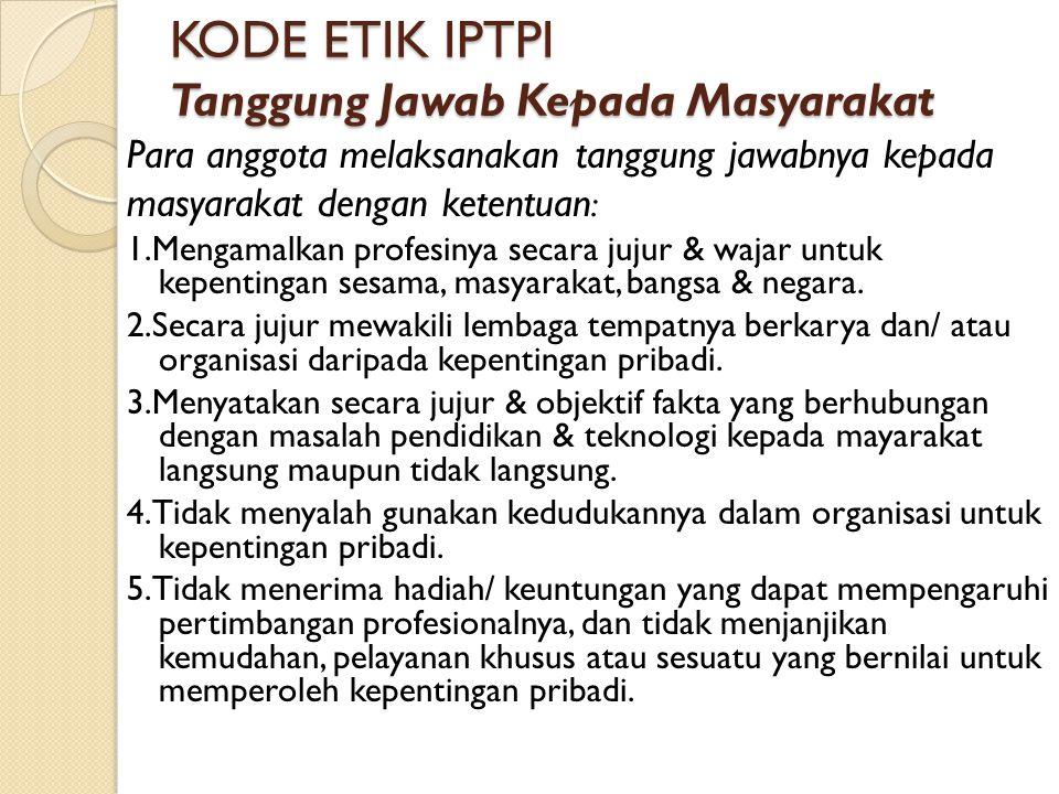 KODE ETIK IPTPI Tanggung Jawab Kepada Rekan Seprofesi Para anggota melaksanakan tanggung jawabnya kepada rekan seprofesi dengan ketentuan: 1.Saling memelihara hubungan antar anggota seprofesi.