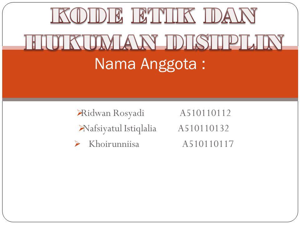  Ridwan Rosyadi A510110112  Nafsiyatul Istiqlalia A510110132  Khoirunniisa A510110117 Nama Anggota :